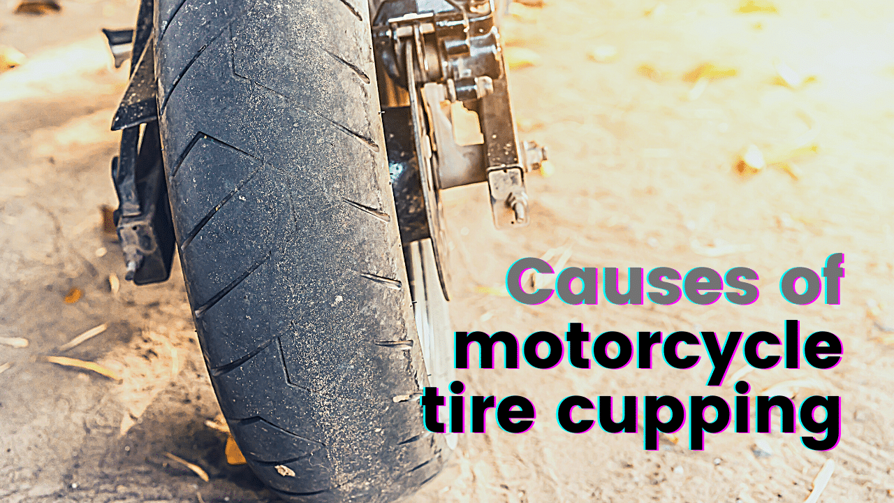 What causes motorcycle tire cupping?
